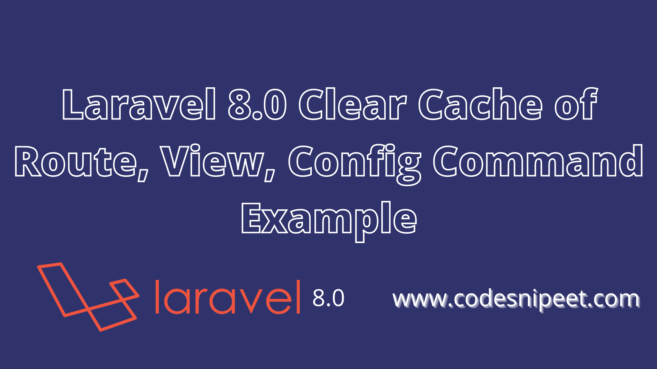 Laravel 8.0 Clear Cache of Route, View, Config Command Example   Laravel